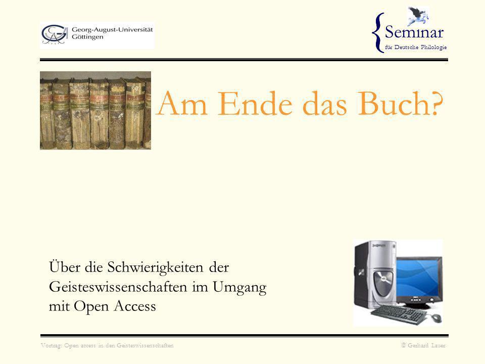 Vortrag: Open access in den Geisteswissenschaften © Gerhard Lauer { Seminar für Deutsche Philologie Nachteile geringes symbolisches Kapital Gefährdung der Verlage rechtliche Implikationen {