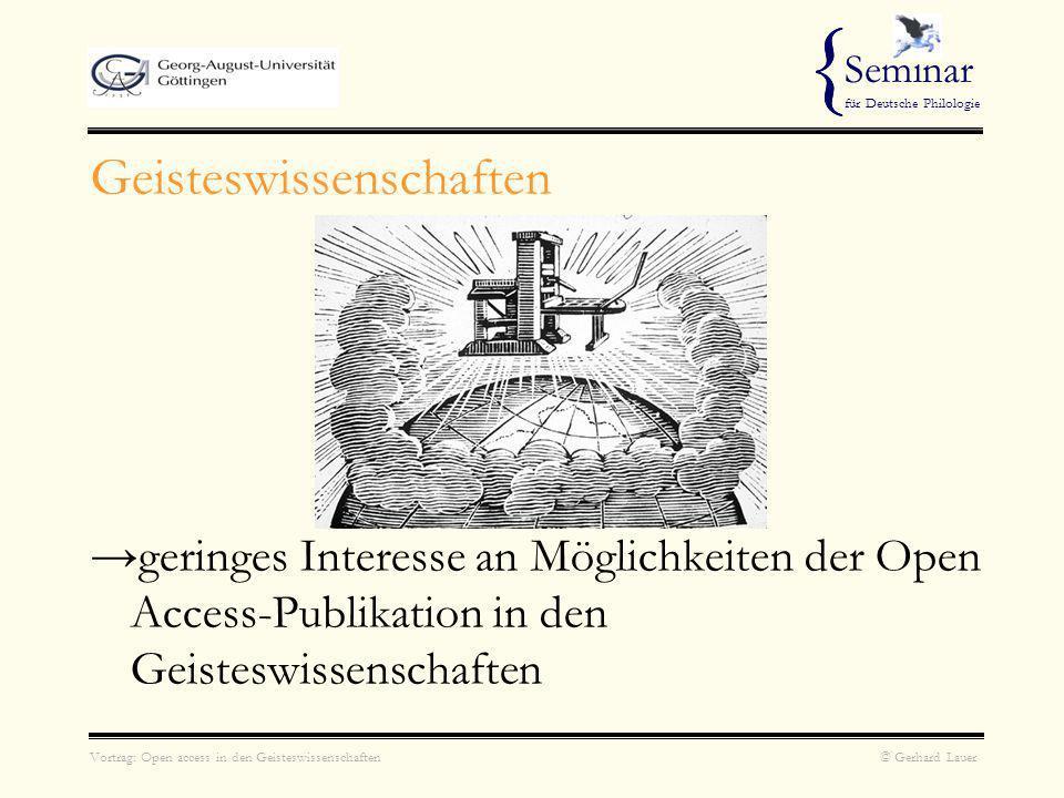 Vortrag: Open access in den Geisteswissenschaften © Gerhard Lauer { Seminar für Deutsche Philologie Geisteswissenschaften geringes Interesse an Möglichkeiten der Open Access-Publikation in den Geisteswissenschaften {
