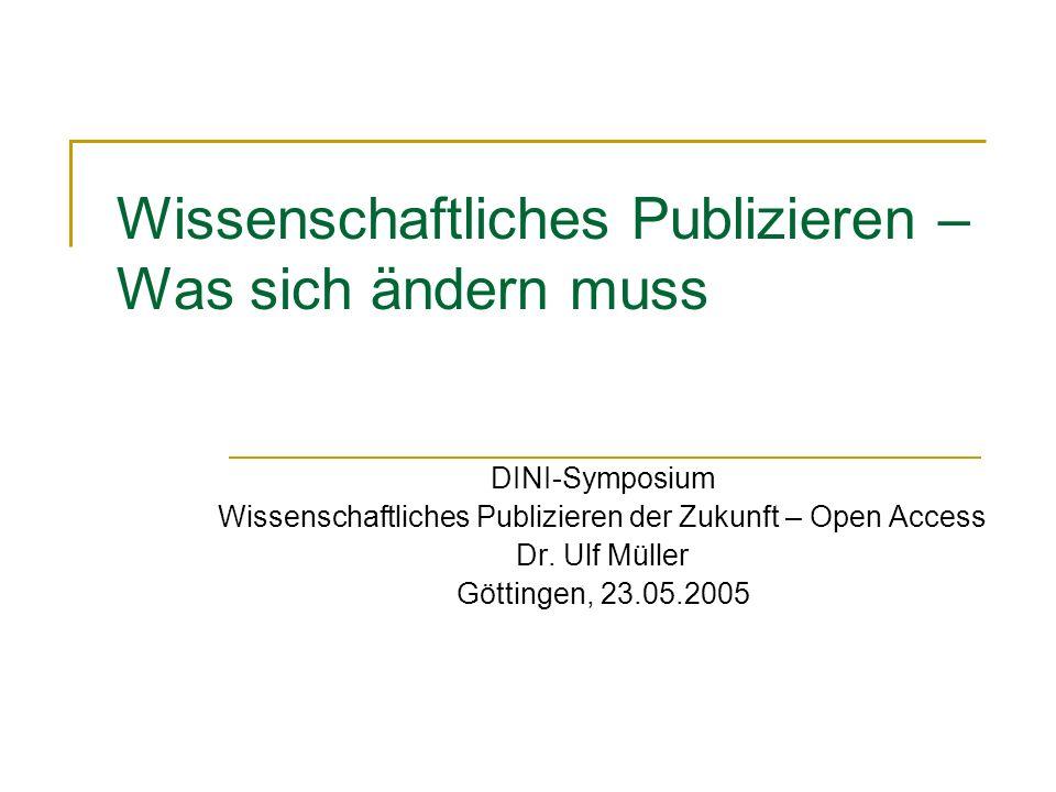 Wissenschaftliches Publizieren – Was sich ändern muss DINI-Symposium Wissenschaftliches Publizieren der Zukunft – Open Access Dr.