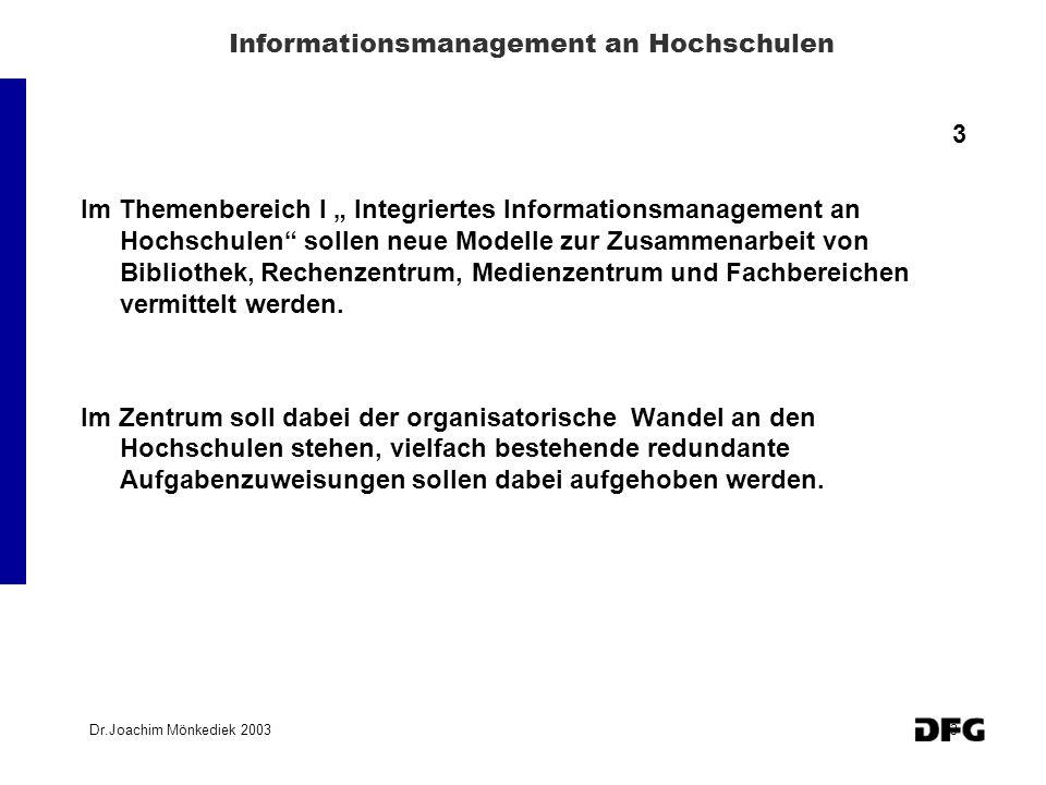 Dr.Joachim Mönkediek 20034 Informationsmanagement an Hochschulen 4 Vor diesem Hintergrund sollten Modelle entwickelt werden für: Integrative Strukturen, durch die z.