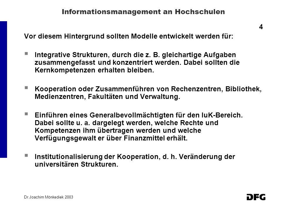 Dr.Joachim Mönkediek 20034 Informationsmanagement an Hochschulen 4 Vor diesem Hintergrund sollten Modelle entwickelt werden für: Integrative Strukture