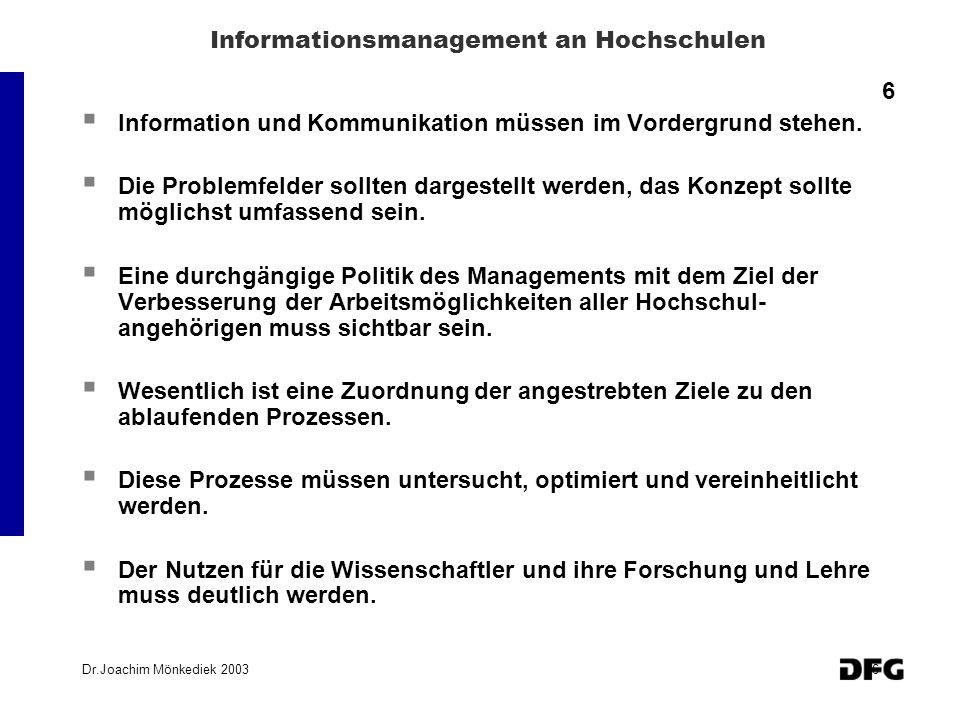 Dr.Joachim Mönkediek 20036 Informationsmanagement an Hochschulen 6 Information und Kommunikation müssen im Vordergrund stehen. Die Problemfelder sollt