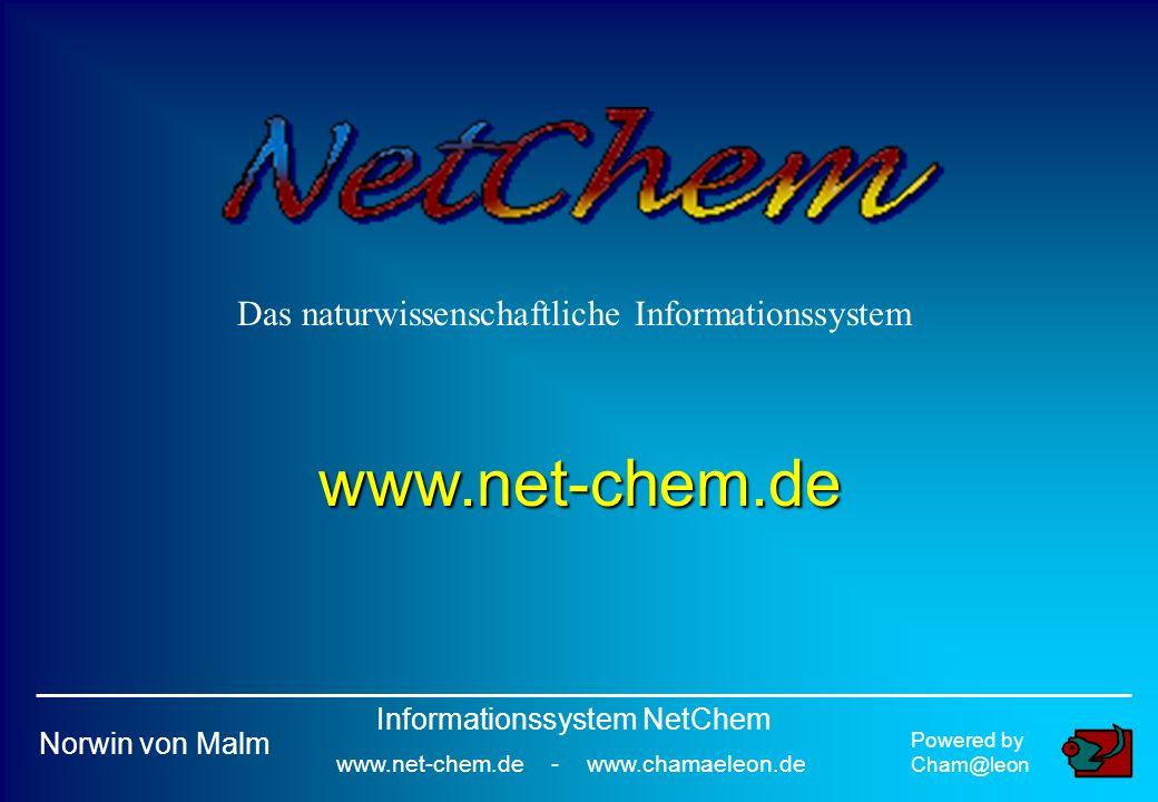 Das naturwissenschaftliche Informationssystem www.net-chem.de Powered by Cham@leon Norwin von Malm Informationssystem NetChem www.net-chem.de - www.chamaeleon.de