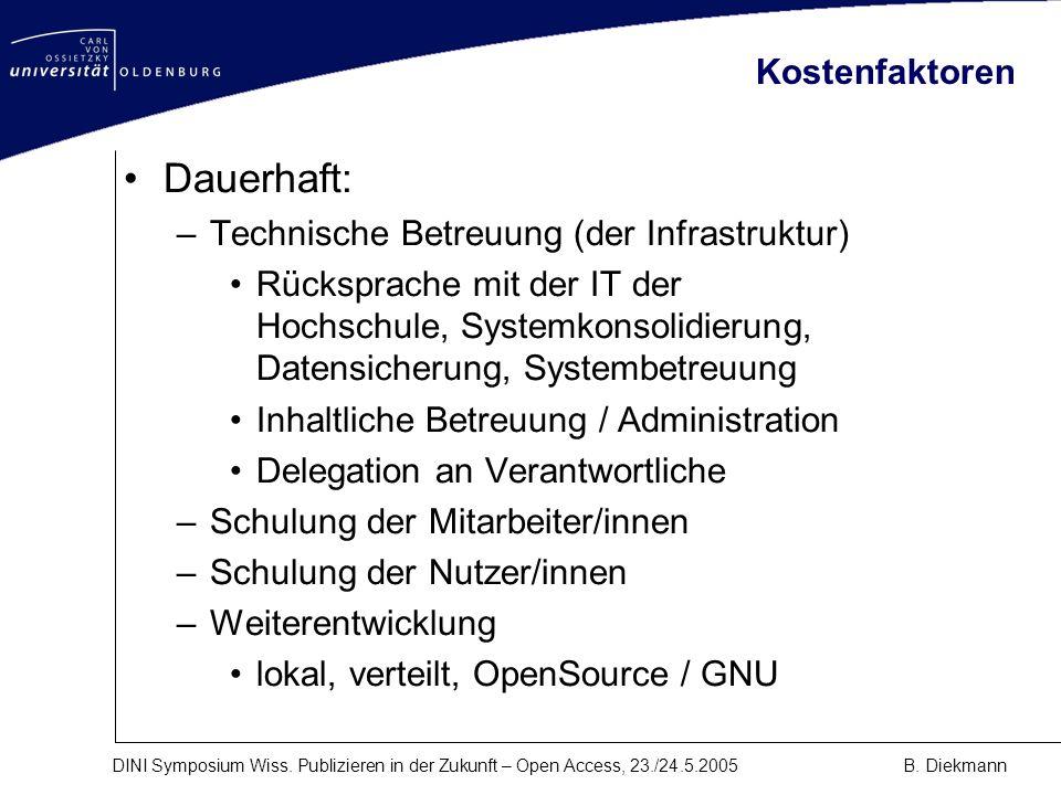 DINI Symposium Wiss. Publizieren in der Zukunft – Open Access, 23./24.5.2005B. Diekmann Kostenfaktoren Dauerhaft: –Technische Betreuung (der Infrastru