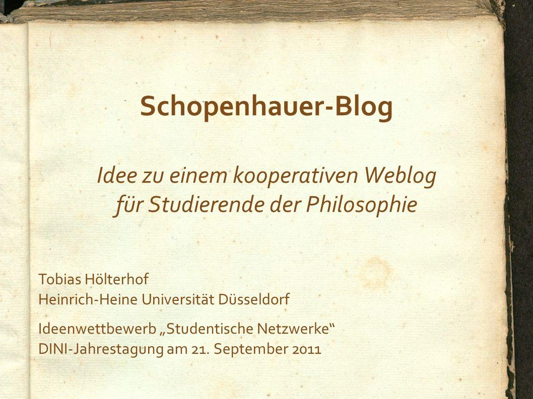 Schopenhauer-Blog Idee zu einem kooperativen Weblog für Studierende der Philosophie Tobias Hölterhof Heinrich-Heine Universität Düsseldorf Ideenwettbe