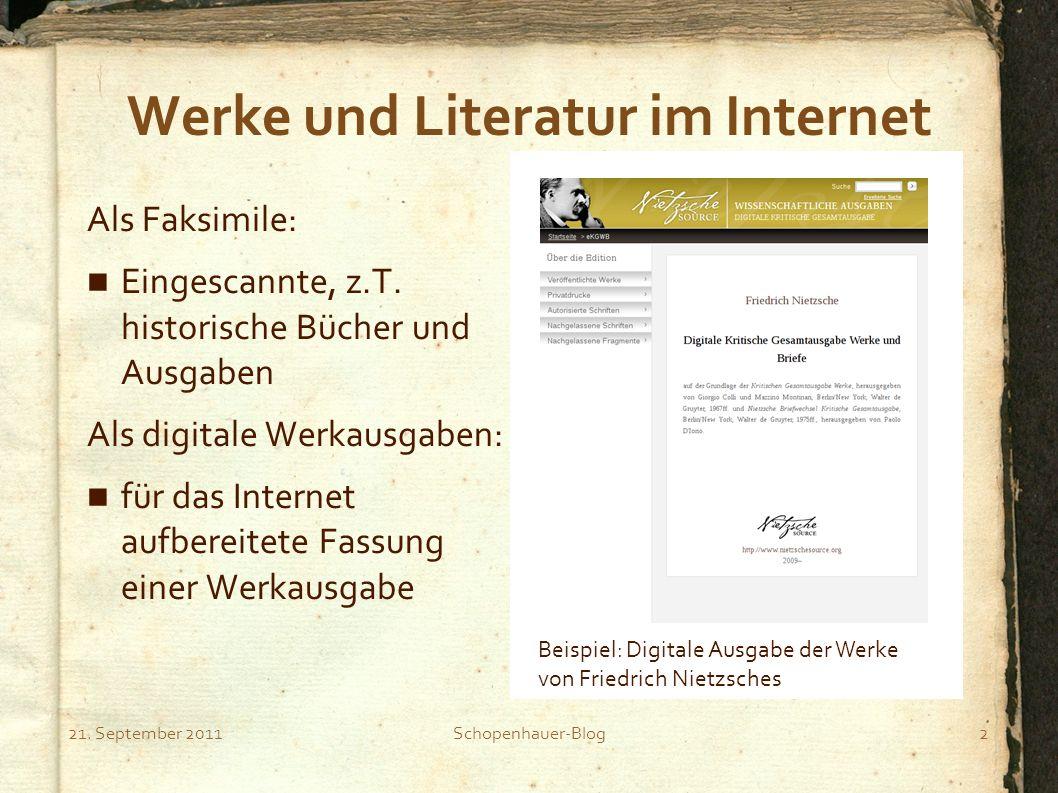 21. September 2011Schopenhauer-Blog2 Werke und Literatur im Internet Als Faksimile: Eingescannte, z.T. historische Bücher und Ausgaben Als digitale We