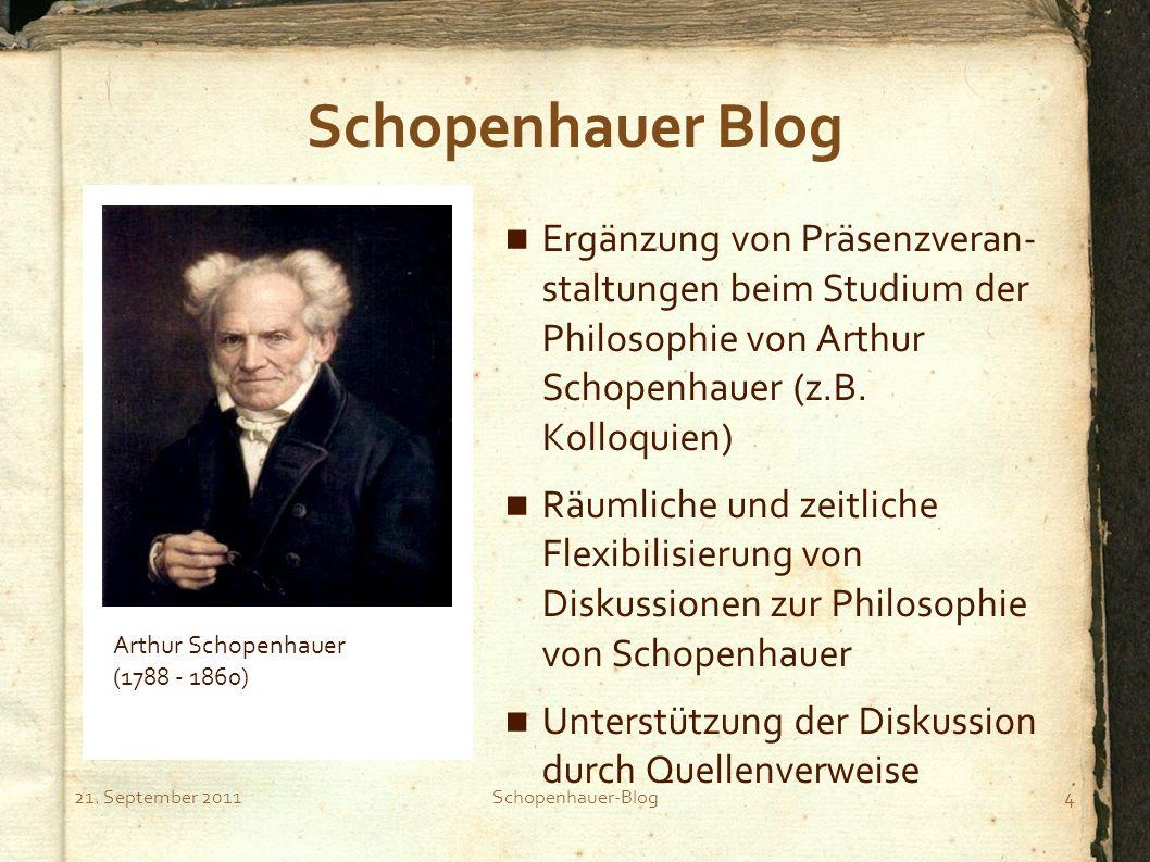 21. September 2011Schopenhauer-Blog4 Schopenhauer Blog Ergänzung von Präsenzveran- staltungen beim Studium der Philosophie von Arthur Schopenhauer (z.
