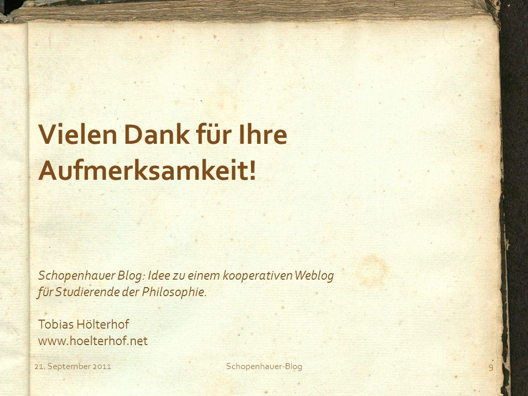 21. September 2011Schopenhauer-Blog9 Schopenhauer Blog: Idee zu einem kooperativen Weblog für Studierende der Philosophie. Tobias Hölterhof www.hoelte