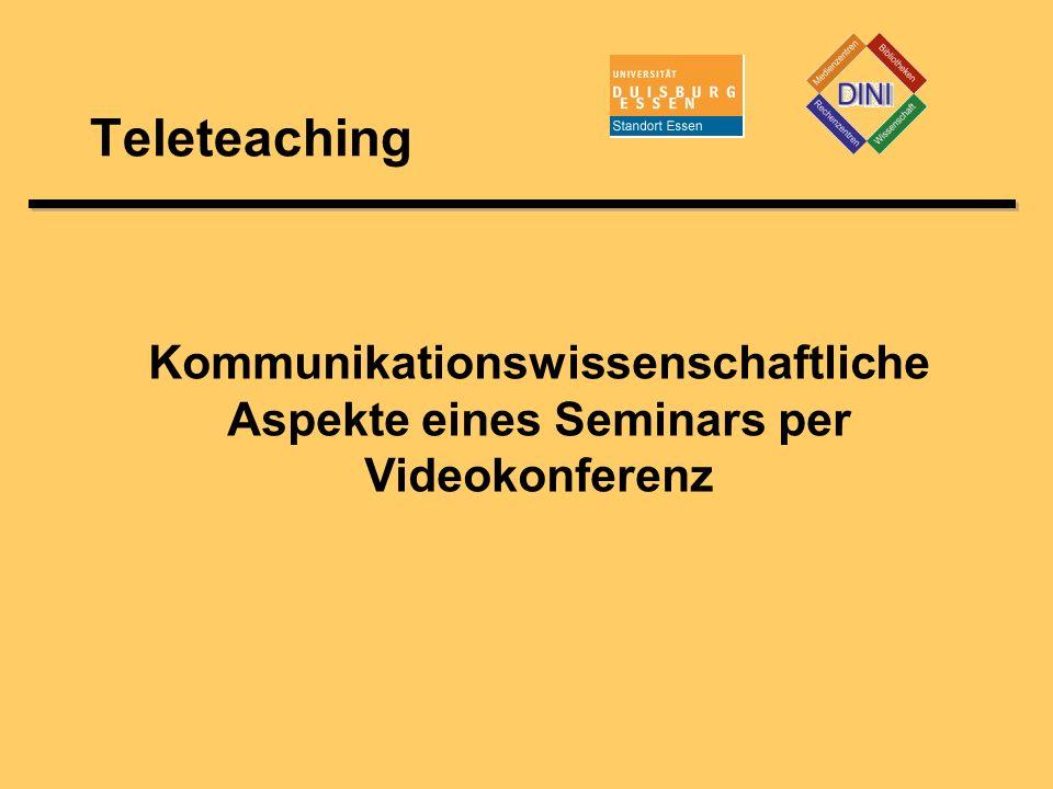 Teleteaching Kommunikationswissenschaftliche Aspekte eines Seminars per Videokonferenz