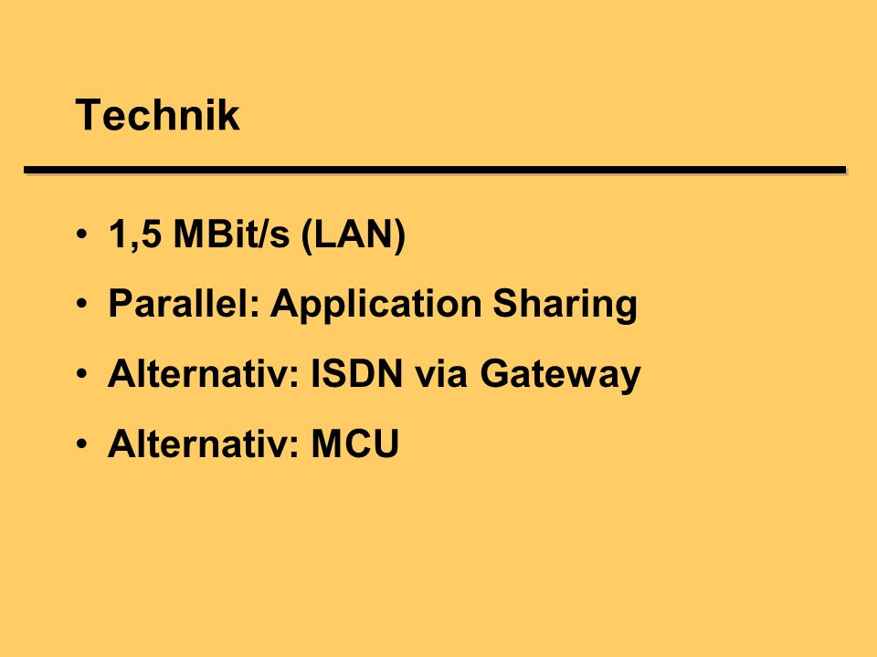 1,5 MBit/s (LAN) Parallel: Application Sharing Alternativ: ISDN via Gateway Alternativ: MCU Technik