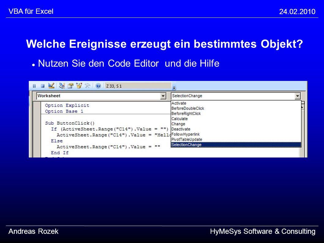 VBA für Excel 24.02.2010 Andreas RozekHyMeSys Software & Consulting Welche Ereignisse erzeugt ein bestimmtes Objekt? Nutzen Sie den Code Editor und di