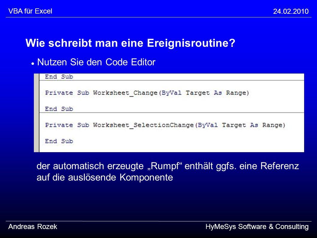 VBA für Excel 24.02.2010 Andreas RozekHyMeSys Software & Consulting Wie schreibt man eine Ereignisroutine? Nutzen Sie den Code Editor der automatisch
