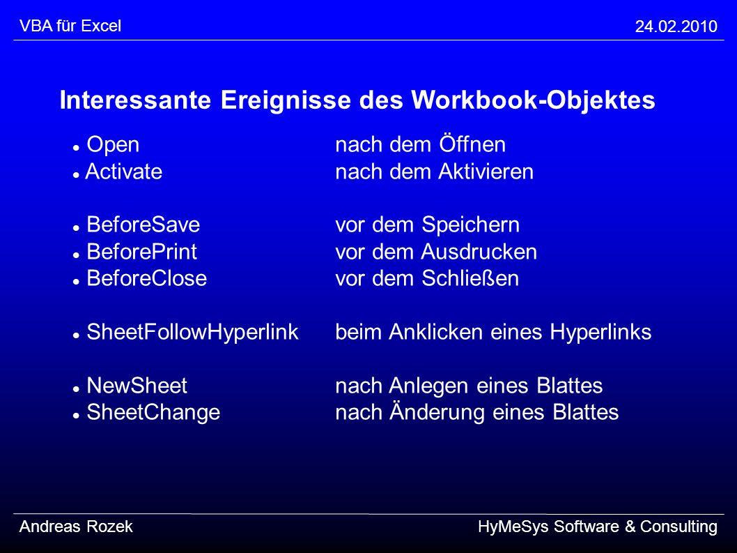 VBA für Excel 24.02.2010 Andreas RozekHyMeSys Software & Consulting Interessante Ereignisse des Workbook-Objektes Opennach dem Öffnen Activatenach dem