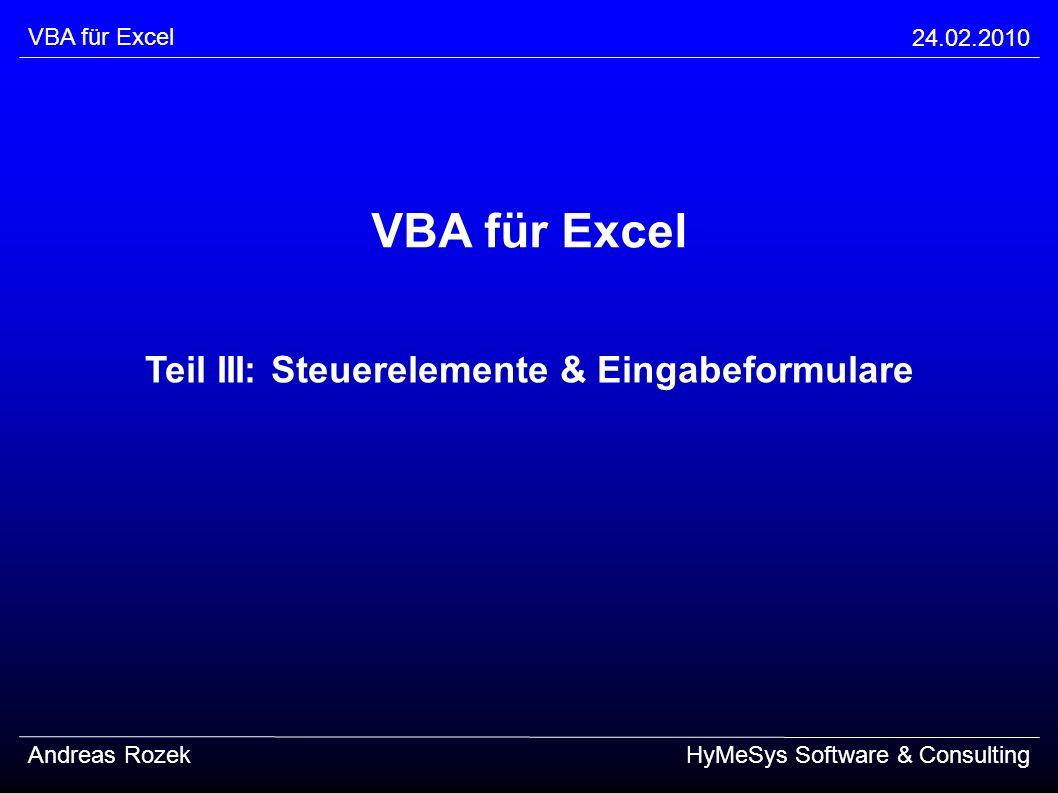 VBA für Excel 24.02.2010 Andreas RozekHyMeSys Software & Consulting VBA für Excel Teil III: Steuerelemente & Eingabeformulare
