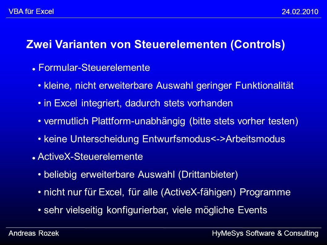 VBA für Excel 24.02.2010 Andreas RozekHyMeSys Software & Consulting Zwei Varianten von Steuerelementen (Controls) Formular-Steuerelemente kleine, nich