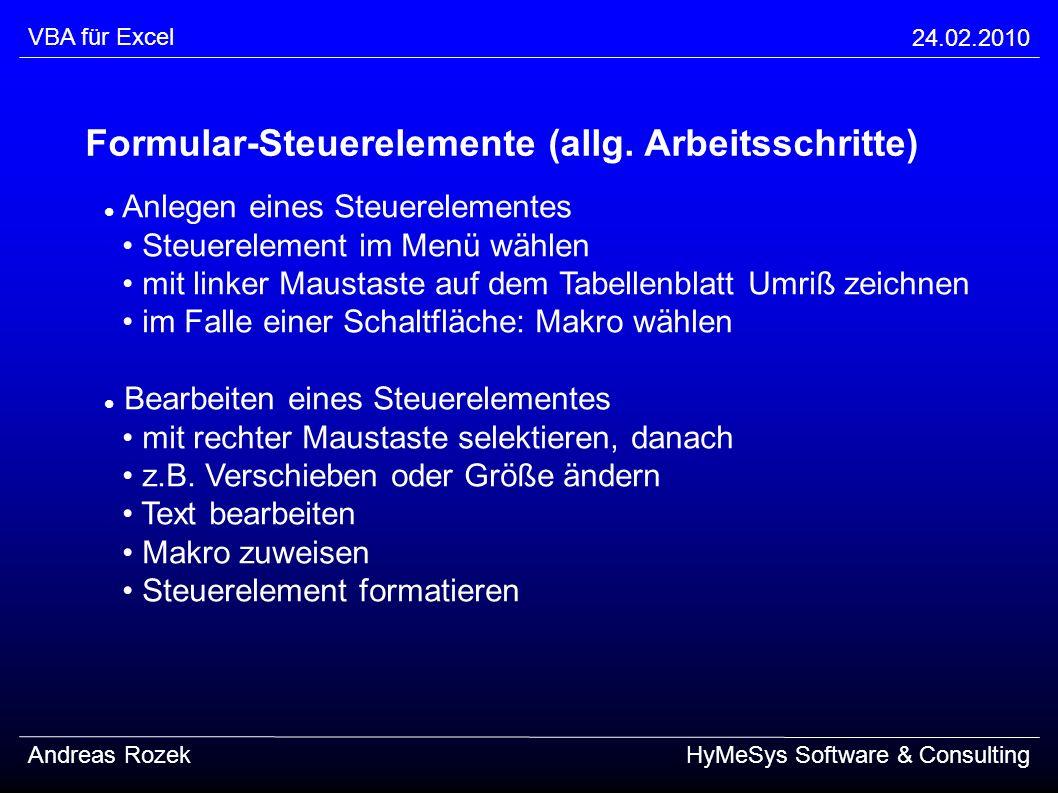 VBA für Excel 24.02.2010 Andreas RozekHyMeSys Software & Consulting Formular-Steuerelemente (allg. Arbeitsschritte) Anlegen eines Steuerelementes Steu
