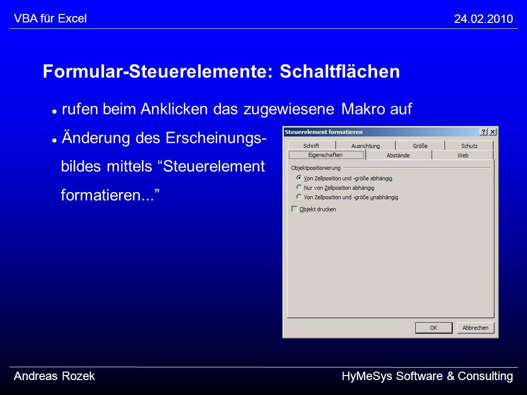 VBA für Excel 24.02.2010 Andreas RozekHyMeSys Software & Consulting Formular-Steuerelemente: Schaltflächen rufen beim Anklicken das zugewiesene Makro