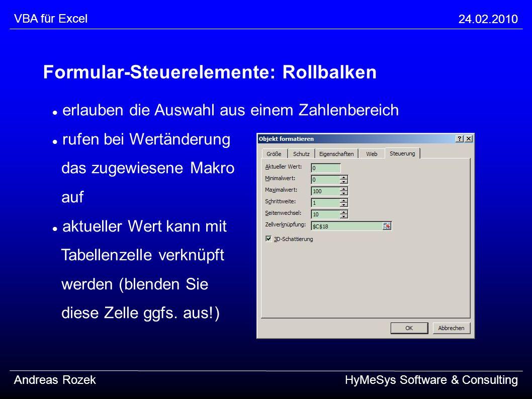 VBA für Excel 24.02.2010 Andreas RozekHyMeSys Software & Consulting Formular-Steuerelemente: Rollbalken erlauben die Auswahl aus einem Zahlenbereich r
