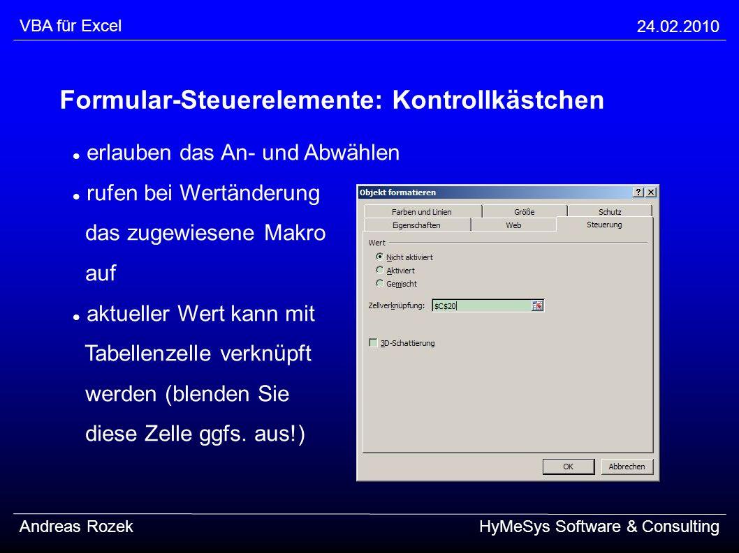 VBA für Excel 24.02.2010 Andreas RozekHyMeSys Software & Consulting Formular-Steuerelemente: Kontrollkästchen erlauben das An- und Abwählen rufen bei