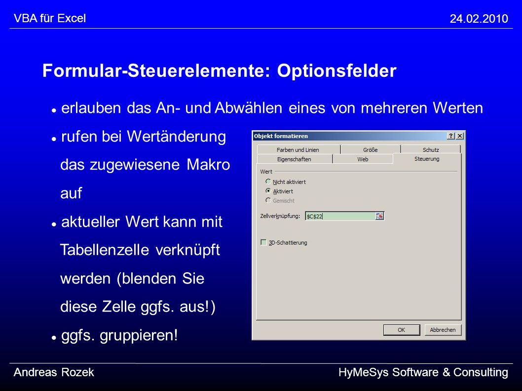 VBA für Excel 24.02.2010 Andreas RozekHyMeSys Software & Consulting Formular-Steuerelemente: Optionsfelder erlauben das An- und Abwählen eines von meh