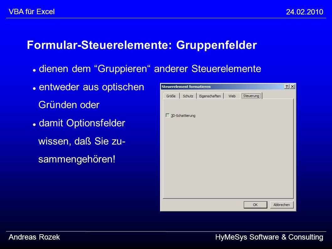 VBA für Excel 24.02.2010 Andreas RozekHyMeSys Software & Consulting Formular-Steuerelemente: Gruppenfelder dienen dem Gruppieren anderer Steuerelement