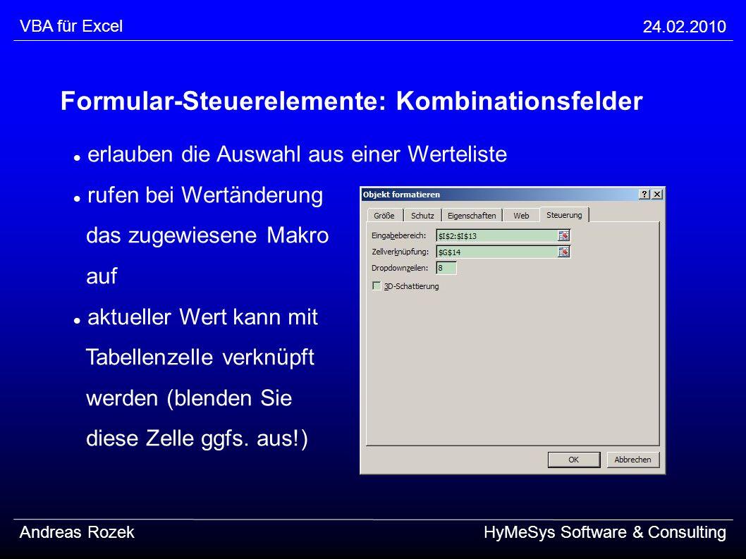 VBA für Excel 24.02.2010 Andreas RozekHyMeSys Software & Consulting Formular-Steuerelemente: Kombinationsfelder erlauben die Auswahl aus einer Werteli