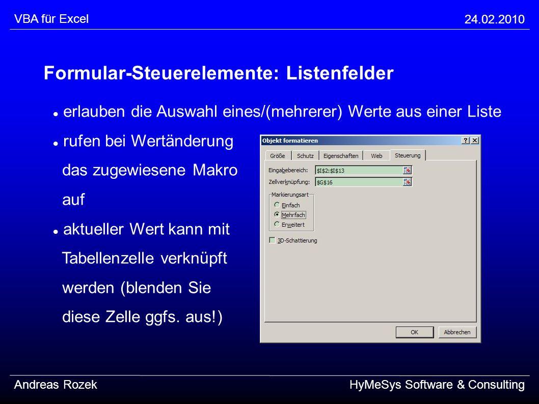 VBA für Excel 24.02.2010 Andreas RozekHyMeSys Software & Consulting Formular-Steuerelemente: Listenfelder erlauben die Auswahl eines/(mehrerer) Werte