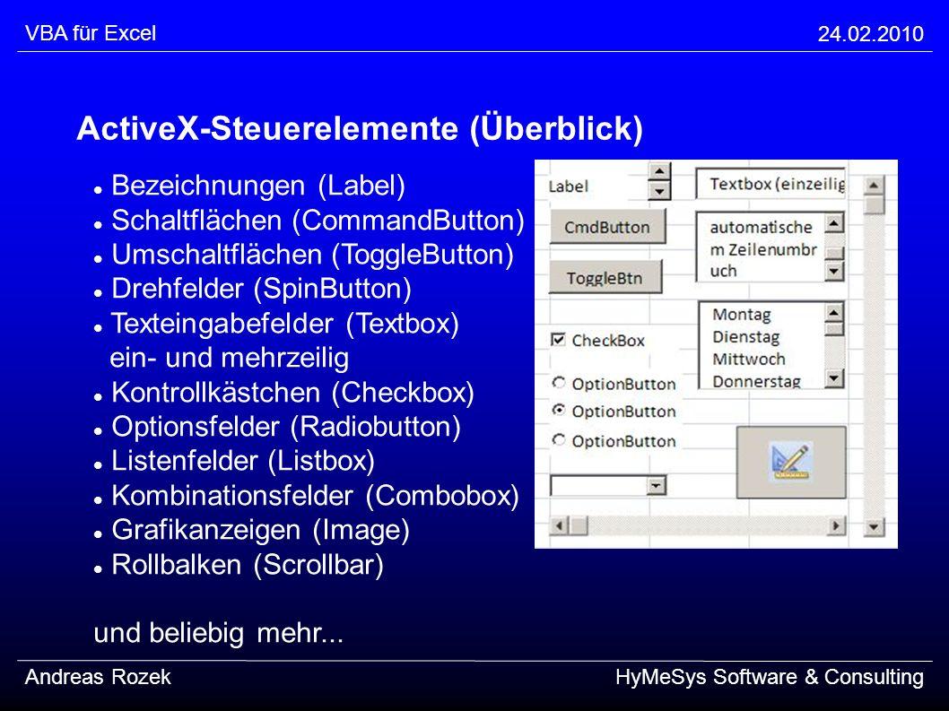 VBA für Excel 24.02.2010 Andreas RozekHyMeSys Software & Consulting ActiveX-Steuerelemente (Überblick) Bezeichnungen (Label) Schaltflächen (CommandBut