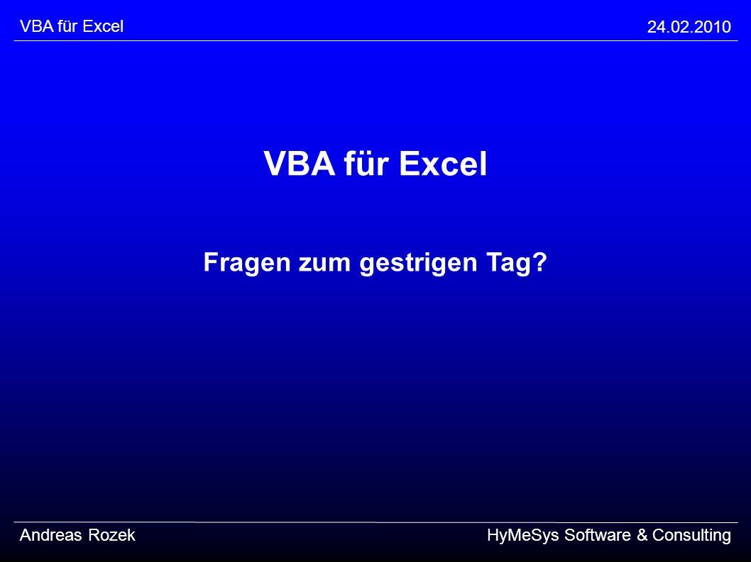 VBA für Excel 24.02.2010 Andreas RozekHyMeSys Software & Consulting VBA für Excel Fragen zum gestrigen Tag?