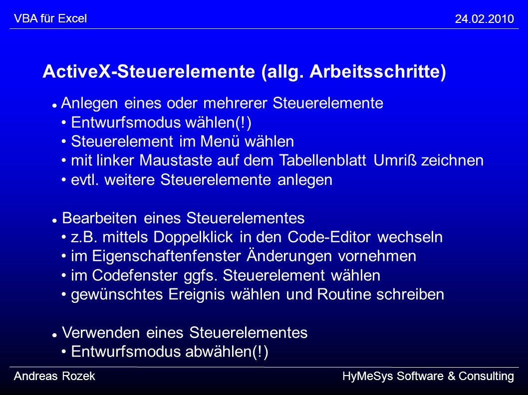 VBA für Excel 24.02.2010 Andreas RozekHyMeSys Software & Consulting ActiveX-Steuerelemente (allg. Arbeitsschritte) Anlegen eines oder mehrerer Steuere