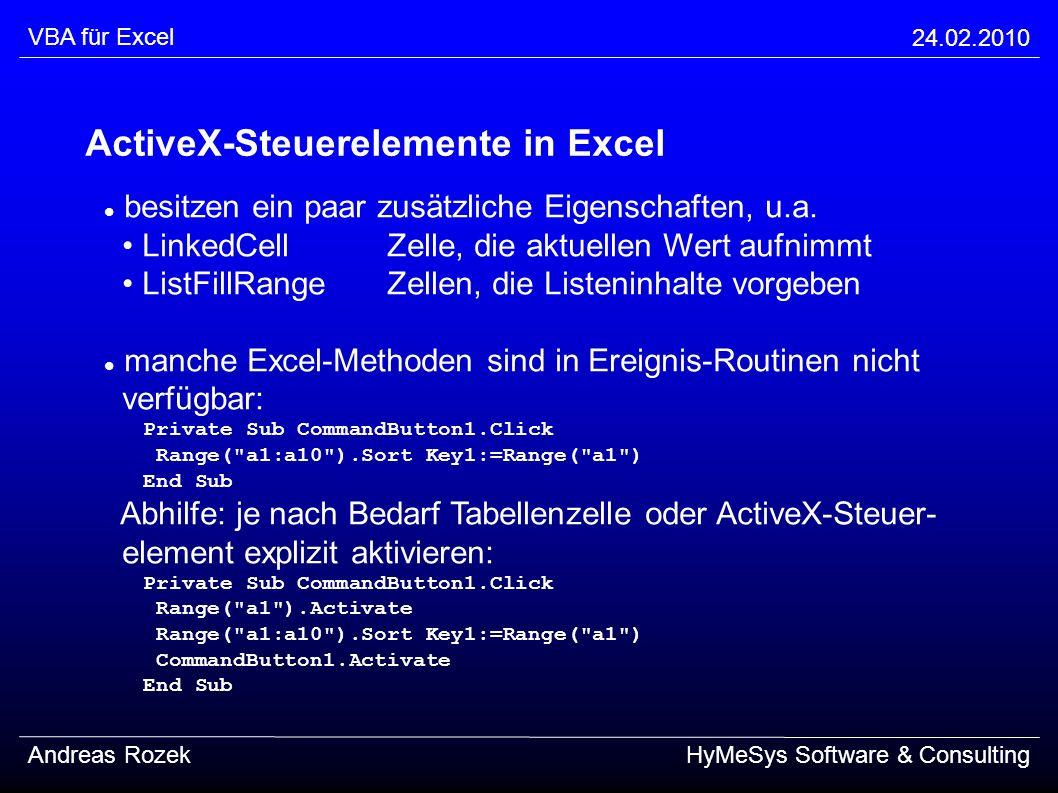 VBA für Excel 24.02.2010 Andreas RozekHyMeSys Software & Consulting ActiveX-Steuerelemente in Excel besitzen ein paar zusätzliche Eigenschaften, u.a.