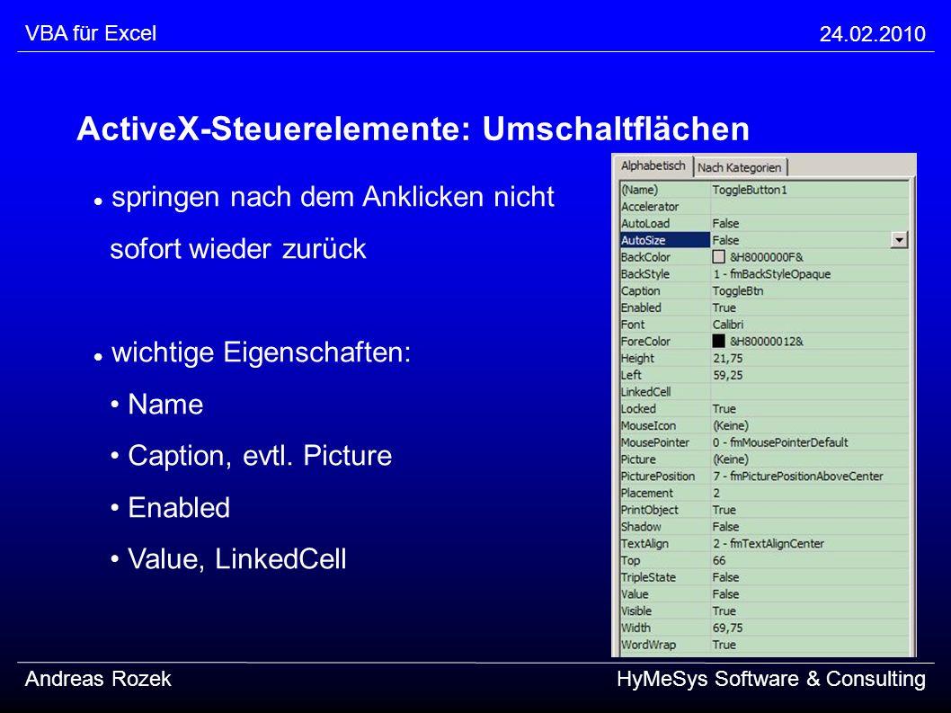 VBA für Excel 24.02.2010 Andreas RozekHyMeSys Software & Consulting ActiveX-Steuerelemente: Umschaltflächen springen nach dem Anklicken nicht sofort w