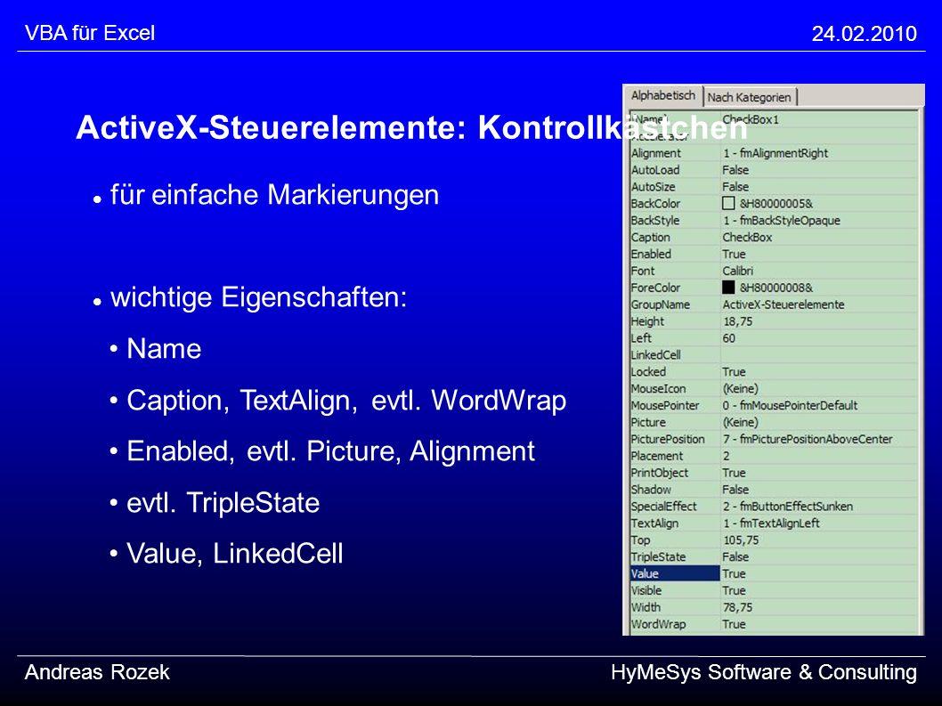 VBA für Excel 24.02.2010 Andreas RozekHyMeSys Software & Consulting für einfache Markierungen wichtige Eigenschaften: Name Caption, TextAlign, evtl. W