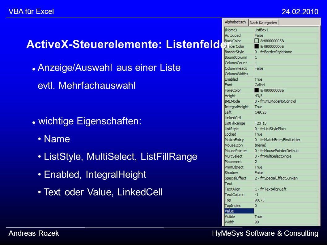 VBA für Excel 24.02.2010 Andreas RozekHyMeSys Software & Consulting Anzeige/Auswahl aus einer Liste evtl. Mehrfachauswahl wichtige Eigenschaften: Name