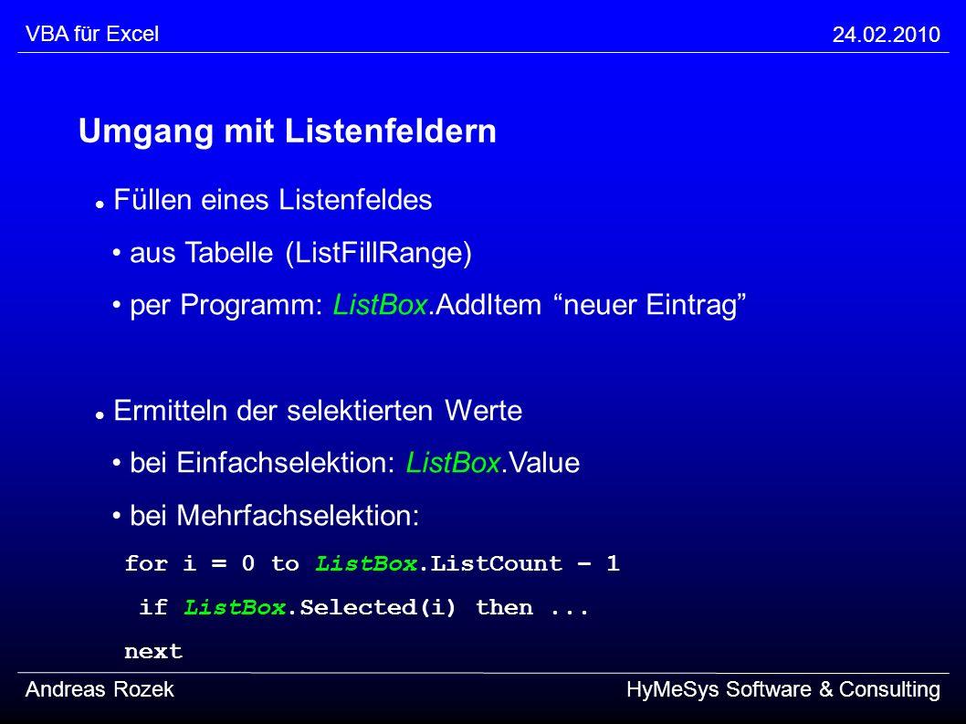 VBA für Excel 24.02.2010 Andreas RozekHyMeSys Software & Consulting Füllen eines Listenfeldes aus Tabelle (ListFillRange) per Programm: ListBox.AddIte