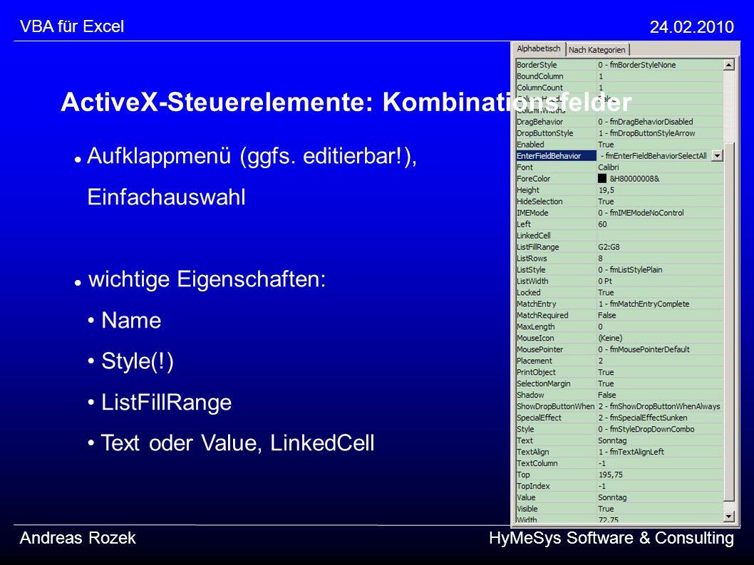 VBA für Excel 24.02.2010 Andreas RozekHyMeSys Software & Consulting Aufklappmenü (ggfs. editierbar!), Einfachauswahl wichtige Eigenschaften: Name Styl