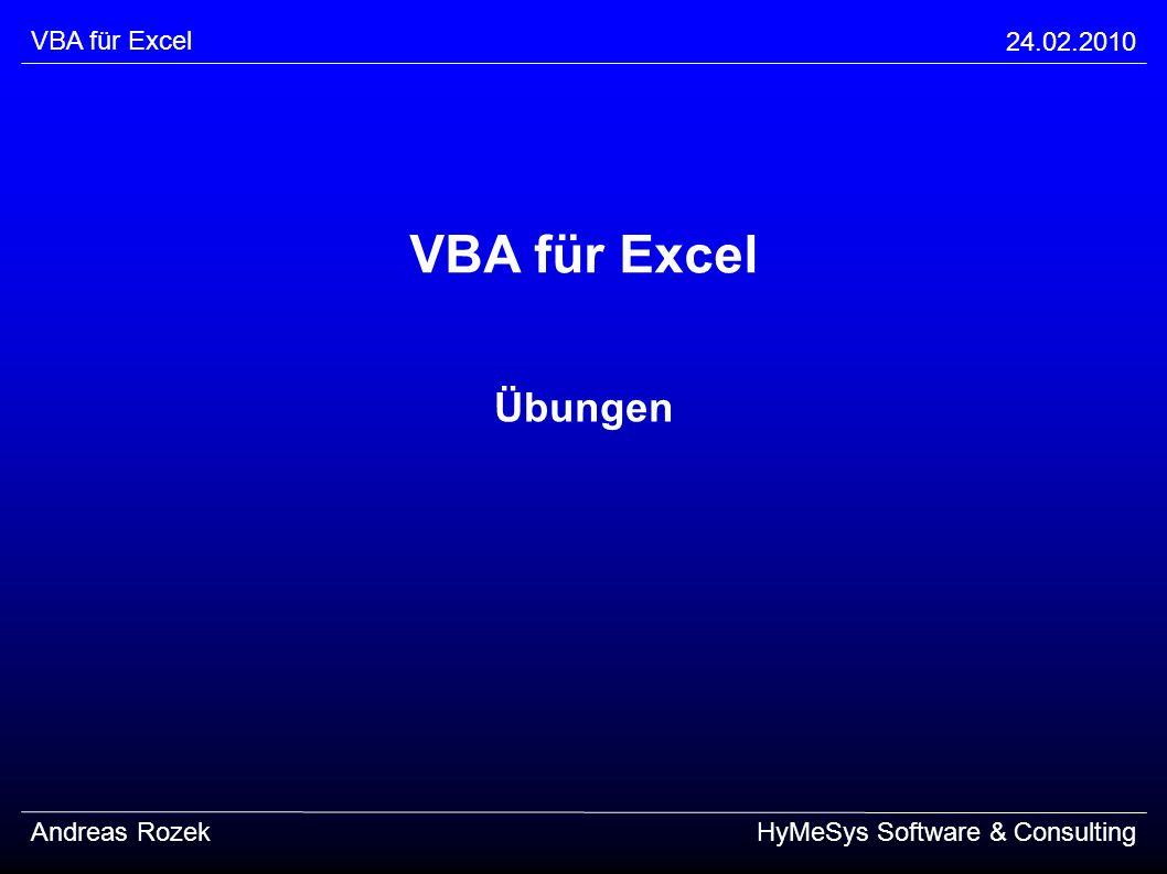 VBA für Excel 24.02.2010 Andreas RozekHyMeSys Software & Consulting VBA für Excel Übungen