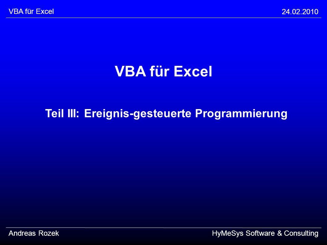 VBA für Excel 24.02.2010 Andreas RozekHyMeSys Software & Consulting VBA für Excel Teil III: Ereignis-gesteuerte Programmierung