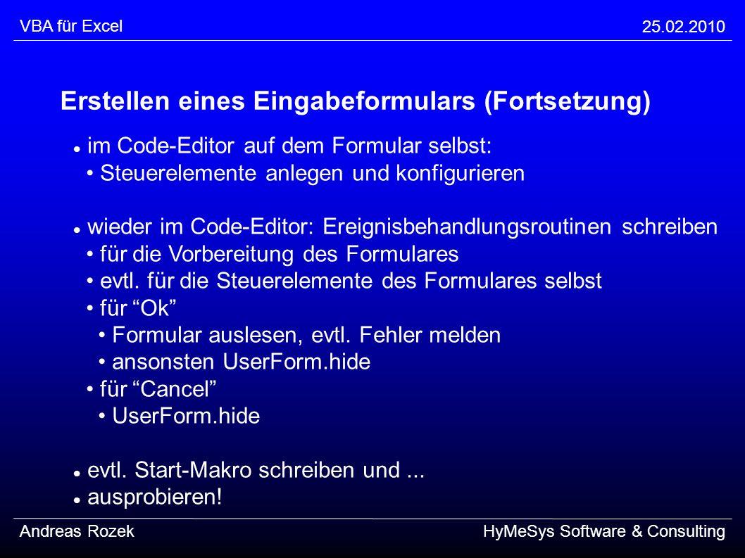 VBA für Excel 25.02.2010 Andreas RozekHyMeSys Software & Consulting Erstellen eines Eingabeformulars (Fortsetzung) im Code-Editor auf dem Formular sel