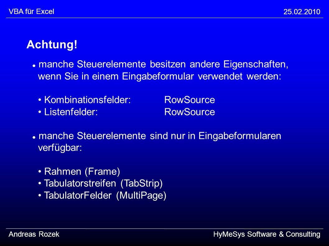VBA für Excel 25.02.2010 Andreas RozekHyMeSys Software & Consulting Achtung! manche Steuerelemente besitzen andere Eigenschaften, wenn Sie in einem Ei