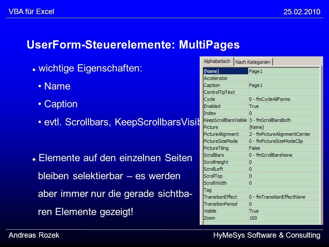 VBA für Excel 25.02.2010 Andreas RozekHyMeSys Software & Consulting UserForm-Steuerelemente: MultiPages wichtige Eigenschaften: Name Caption evtl. Scr