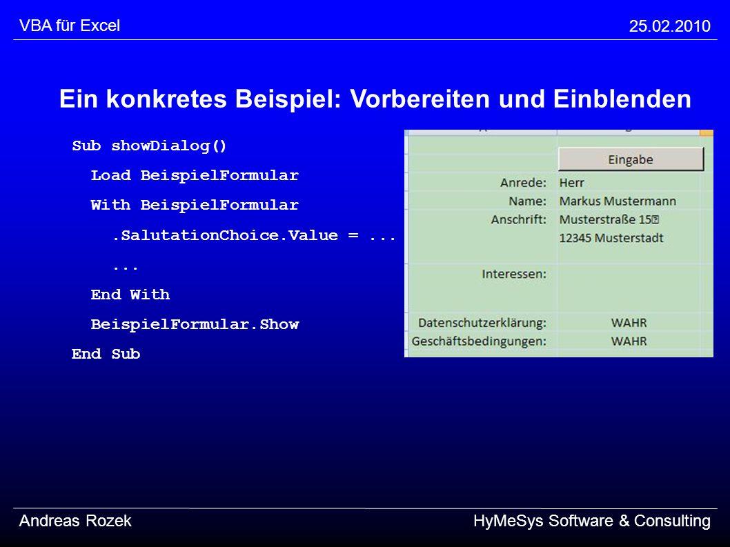 VBA für Excel 25.02.2010 Andreas RozekHyMeSys Software & Consulting Ein konkretes Beispiel: Vorbereiten und Einblenden Sub showDialog() Load BeispielF