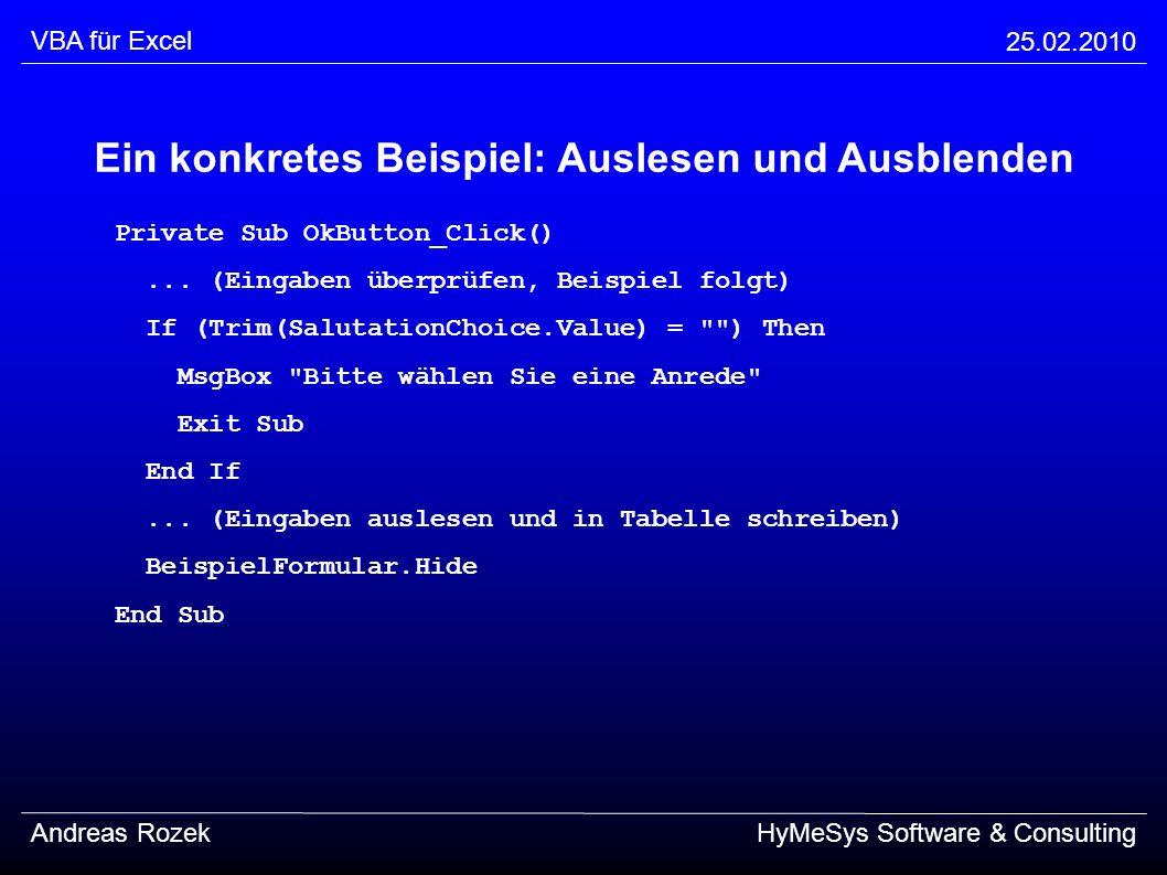 VBA für Excel 25.02.2010 Andreas RozekHyMeSys Software & Consulting Ein konkretes Beispiel: Auslesen und Ausblenden Private Sub OkButton_Click()... (E