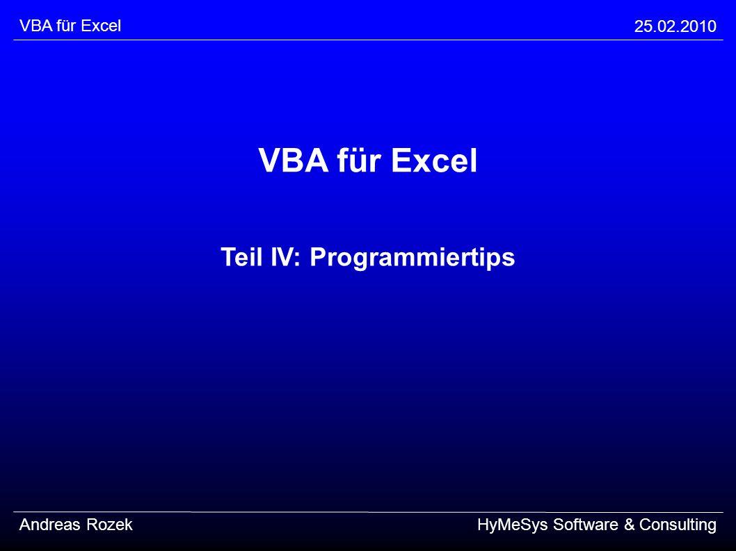 VBA für Excel 25.02.2010 Andreas RozekHyMeSys Software & Consulting VBA für Excel Teil IV: Programmiertips