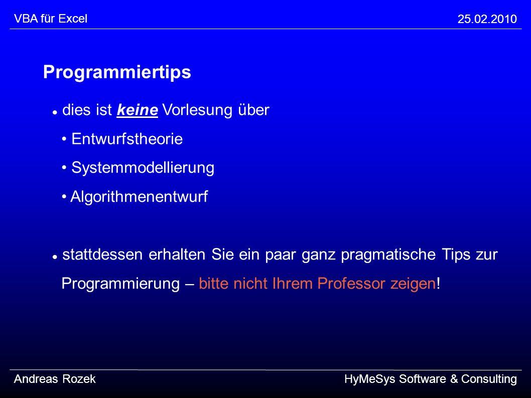 VBA für Excel 25.02.2010 Andreas RozekHyMeSys Software & Consulting Programmiertips dies ist keine Vorlesung über Entwurfstheorie Systemmodellierung A