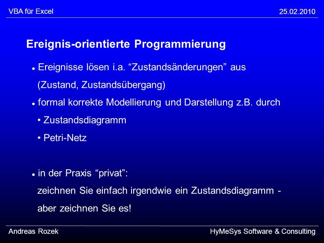 VBA für Excel 25.02.2010 Andreas RozekHyMeSys Software & Consulting Ereignis-orientierte Programmierung Ereignisse lösen i.a. Zustandsänderungen aus (