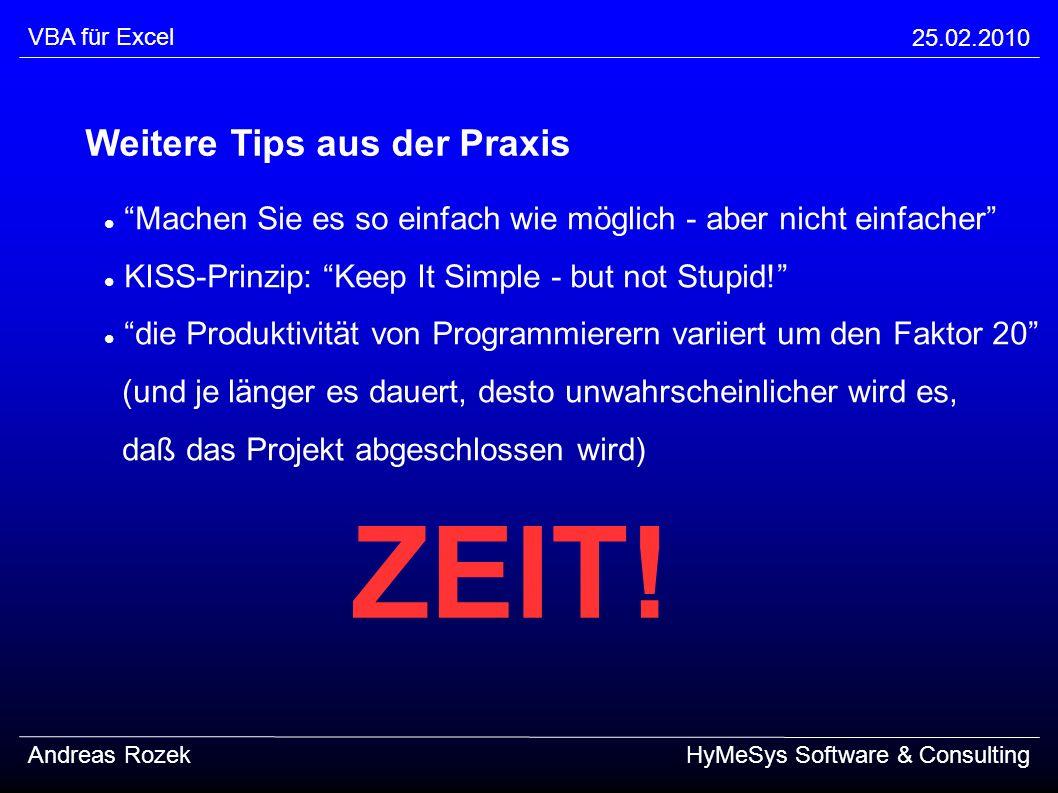 VBA für Excel 25.02.2010 Andreas RozekHyMeSys Software & Consulting Weitere Tips aus der Praxis Machen Sie es so einfach wie möglich - aber nicht einf
