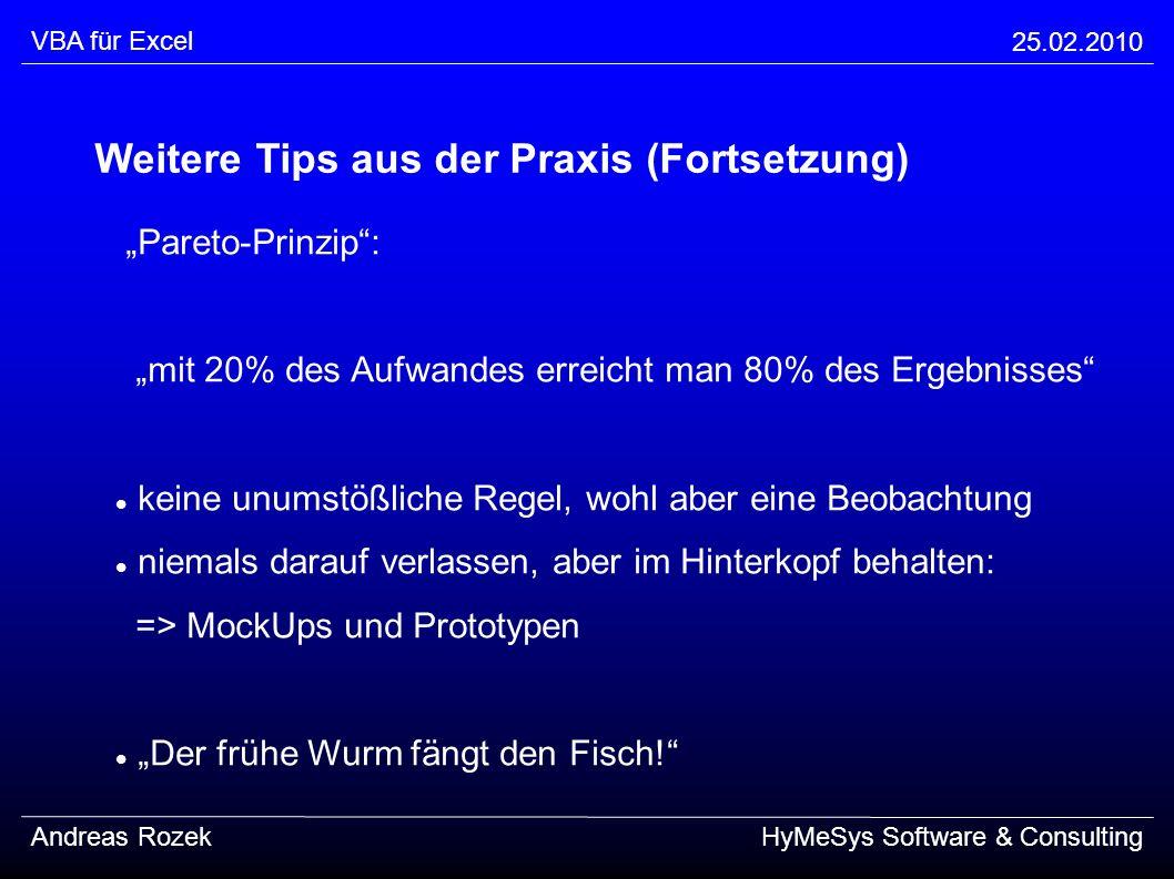 VBA für Excel 25.02.2010 Andreas RozekHyMeSys Software & Consulting Weitere Tips aus der Praxis (Fortsetzung) Pareto-Prinzip: mit 20% des Aufwandes er