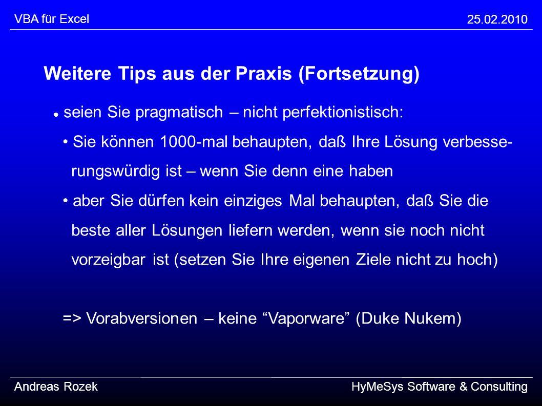 VBA für Excel 25.02.2010 Andreas RozekHyMeSys Software & Consulting Weitere Tips aus der Praxis (Fortsetzung) seien Sie pragmatisch – nicht perfektion