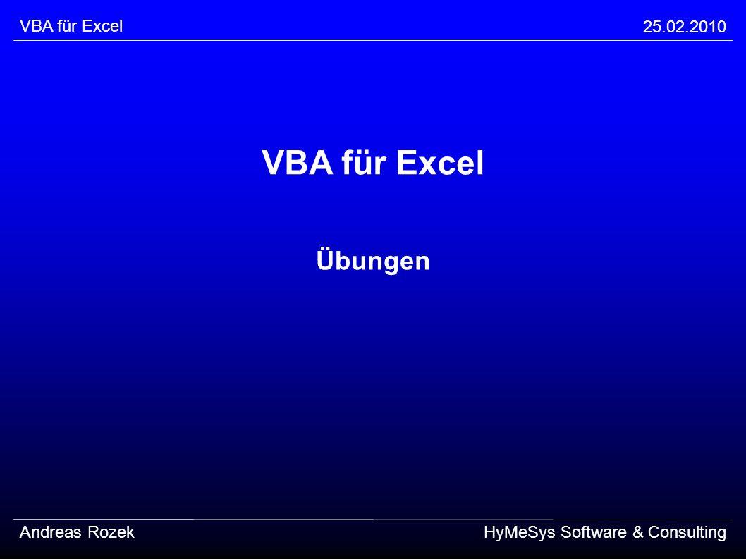 VBA für Excel 25.02.2010 Andreas RozekHyMeSys Software & Consulting VBA für Excel Übungen